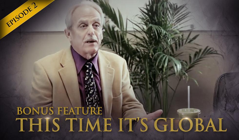 Episode 2 - Bonus 2 Video - This Time It's Global